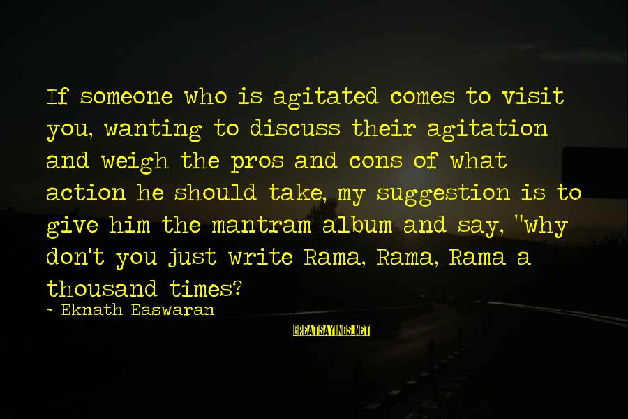 Suggestion Sayings By Eknath Easwaran: If someone who is agitated comes to visit you, wanting to discuss their agitation and