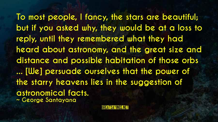 Suggestion Sayings By George Santayana: To most people, I fancy, the stars are beautiful; but if you asked why, they