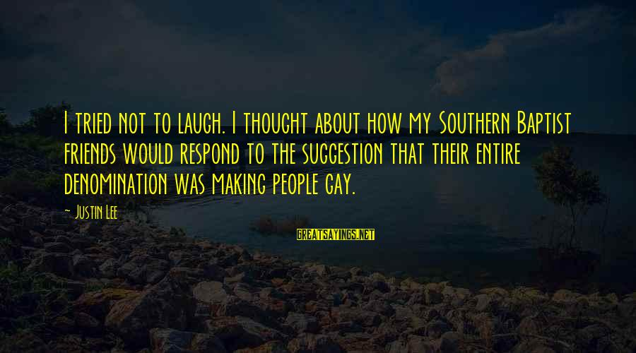Suggestion Sayings By Justin Lee: I tried not to laugh. I thought about how my Southern Baptist friends would respond