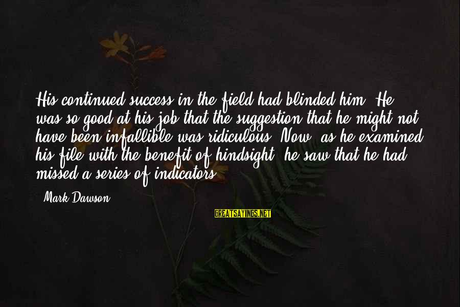 Suggestion Sayings By Mark Dawson: His continued success in the field had blinded him. He was so good at his