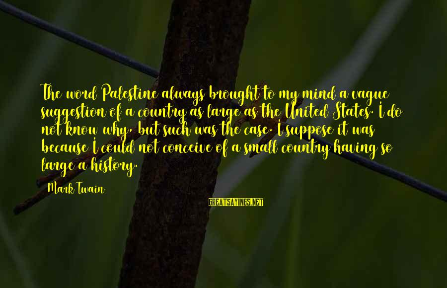 Suggestion Sayings By Mark Twain: The word Palestine always brought to my mind a vague suggestion of a country as