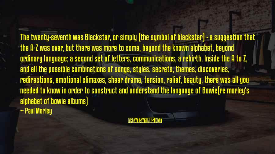 Suggestion Sayings By Paul Morley: The twenty-seventh was Blackstar, or simply (the symbol of blackstar) - a suggestion that the