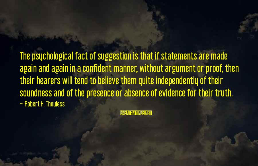 Suggestion Sayings By Robert H. Thouless: The psychological fact of suggestion is that if statements are made again and again in