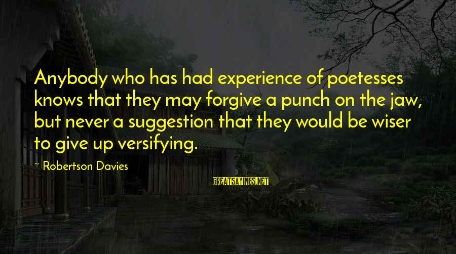 Suggestion Sayings By Robertson Davies: Anybody who has had experience of poetesses knows that they may forgive a punch on