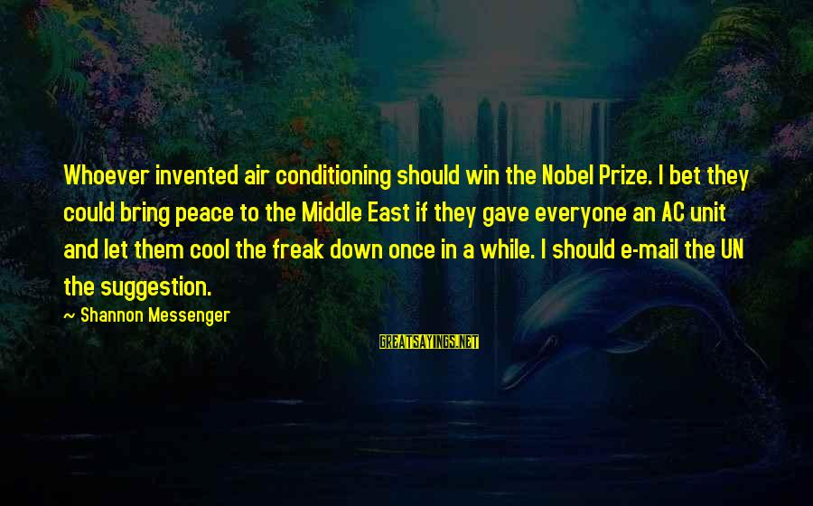 Suggestion Sayings By Shannon Messenger: Whoever invented air conditioning should win the Nobel Prize. I bet they could bring peace