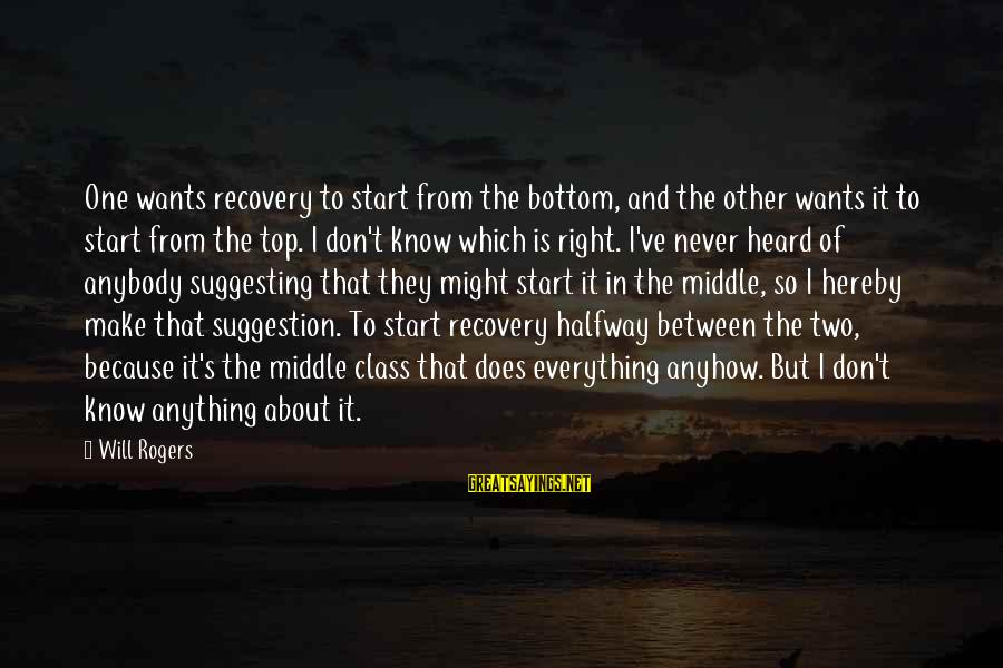 Suggestion Sayings By Will Rogers: One wants recovery to start from the bottom, and the other wants it to start