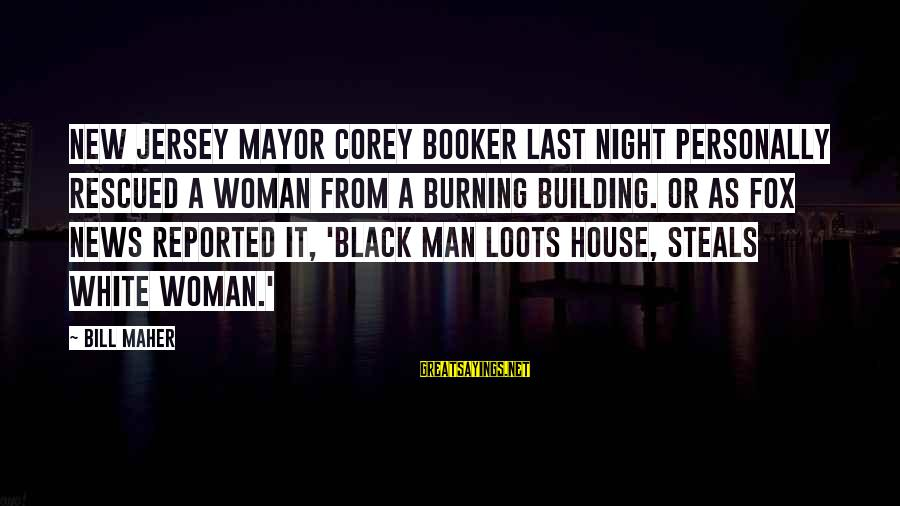 Suicidas Sayings By Bill Maher: New Jersey Mayor Corey Booker last night personally rescued a woman from a burning building.