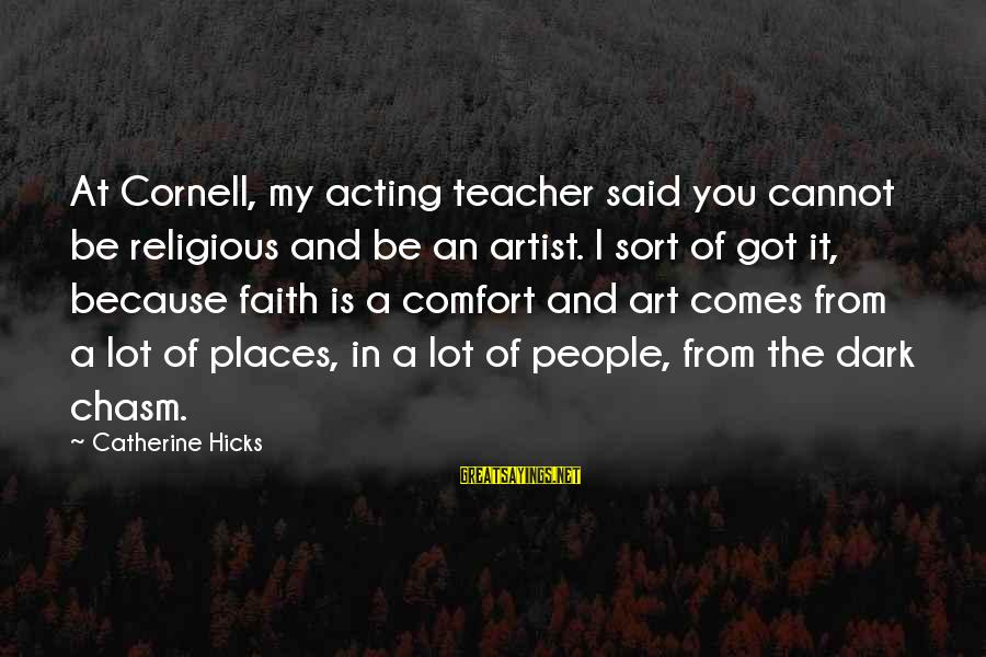 Suicidas Sayings By Catherine Hicks: At Cornell, my acting teacher said you cannot be religious and be an artist. I