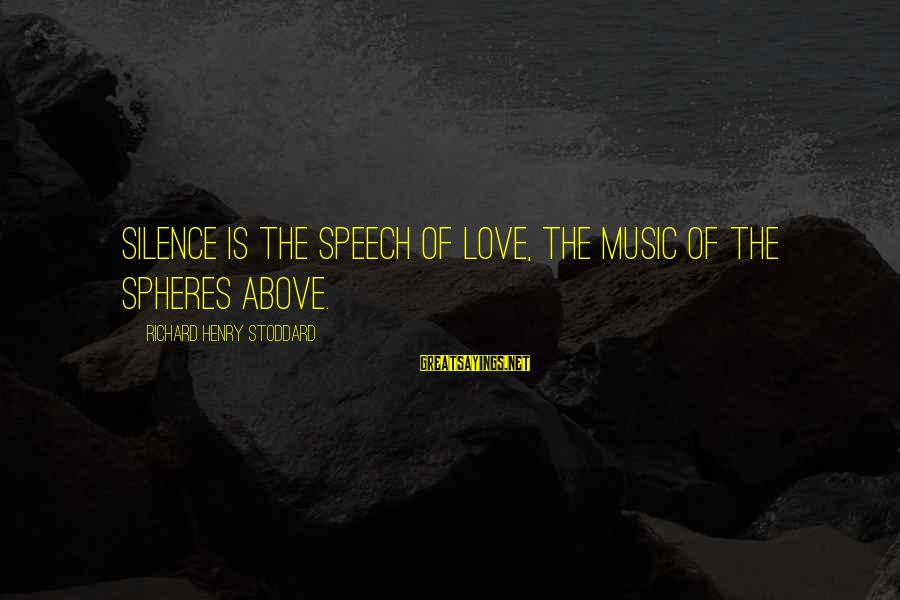 Suicidas Sayings By Richard Henry Stoddard: Silence is the speech of love, The music of the spheres above.