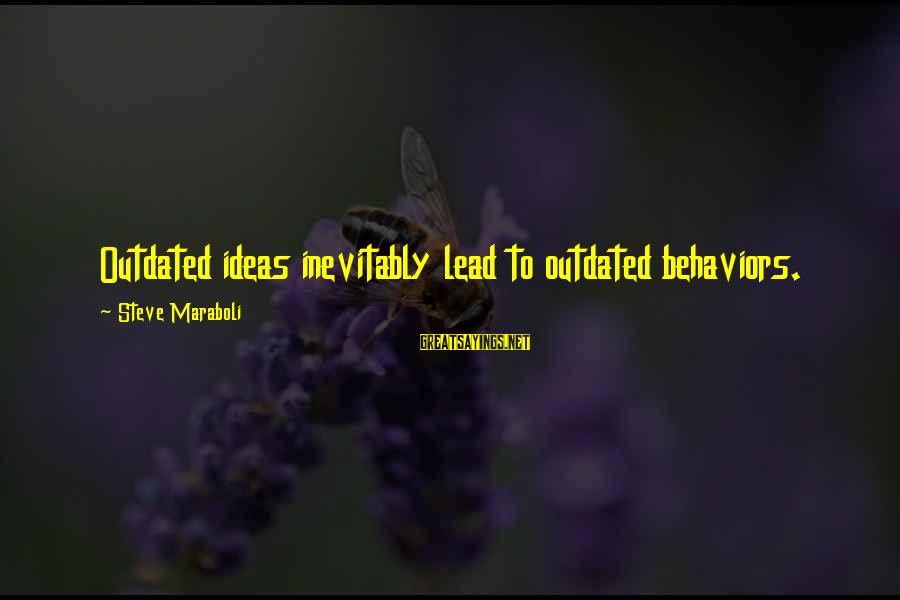 Suicidas Sayings By Steve Maraboli: Outdated ideas inevitably lead to outdated behaviors.