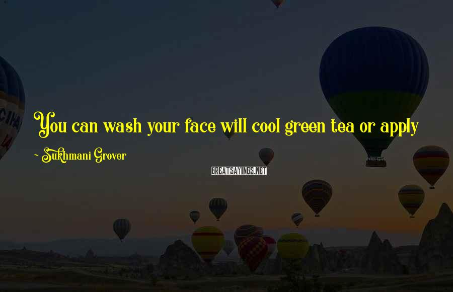 Sukhmani Grover Sayings: You can wash your face will cool green tea or apply it topically twice a