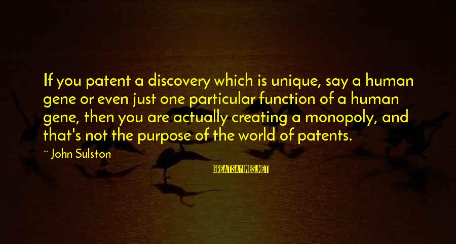 Sulston Sayings By John Sulston: If you patent a discovery which is unique, say a human gene or even just
