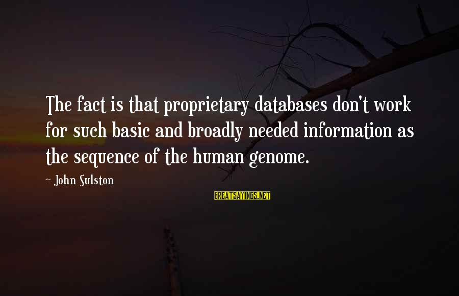 Sulston Sayings By John Sulston: The fact is that proprietary databases don't work for such basic and broadly needed information