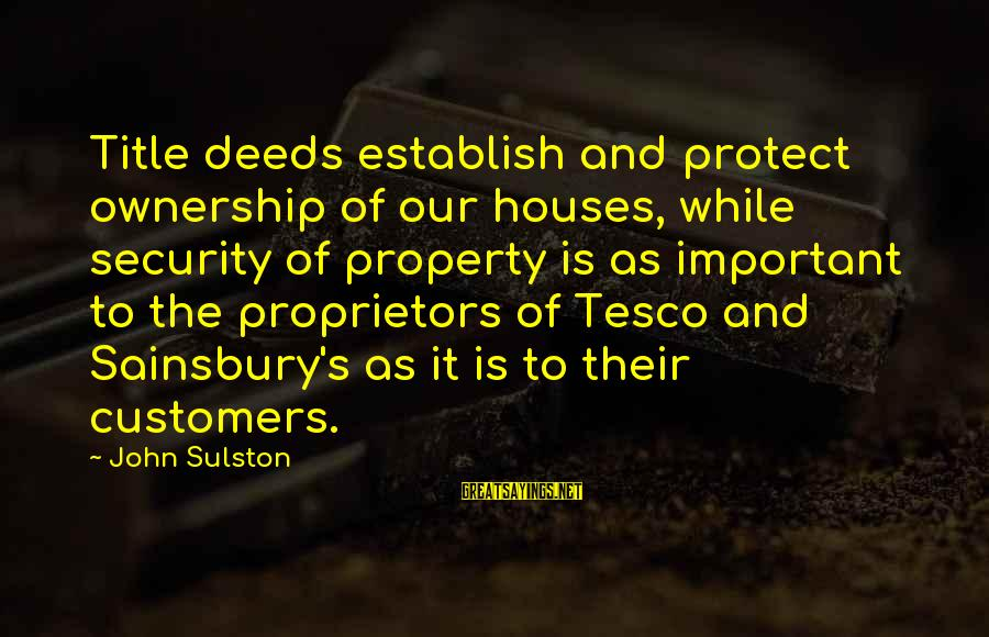 Sulston Sayings By John Sulston: Title deeds establish and protect ownership of our houses, while security of property is as
