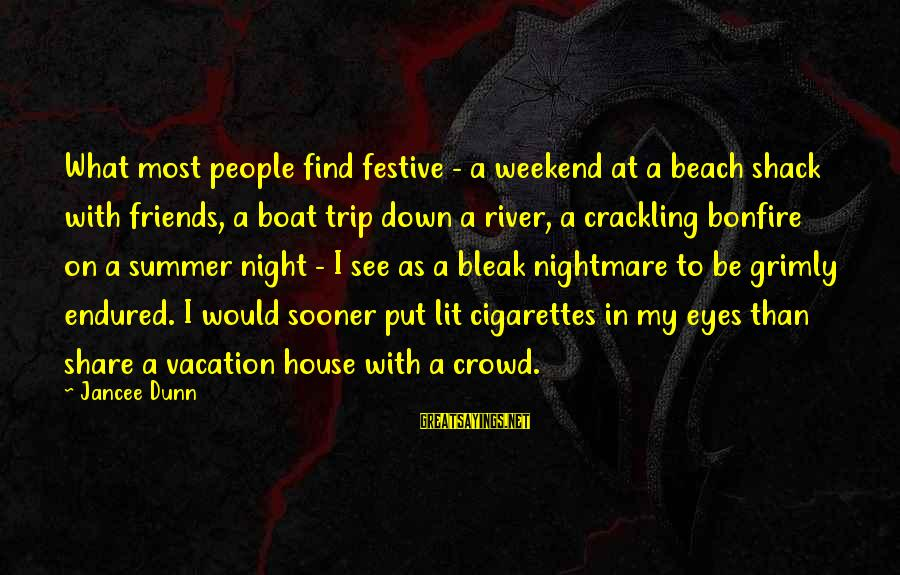 Summer Bonfire Sayings By Jancee Dunn: What most people find festive - a weekend at a beach shack with friends, a