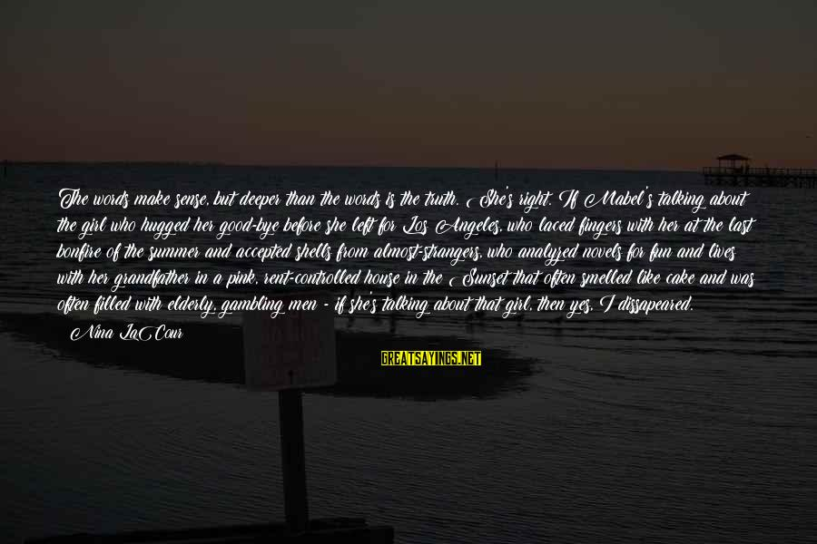 Summer Bonfire Sayings By Nina LaCour: The words make sense, but deeper than the words is the truth. She's right. If