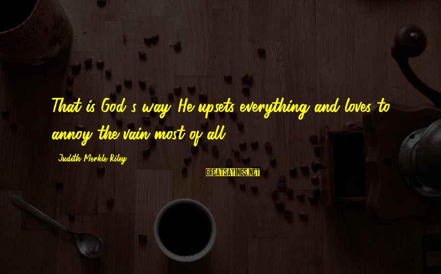 Summer Break Ups Sayings By Judith Merkle Riley: That is God's way. He upsets everything and loves to annoy the vain most of
