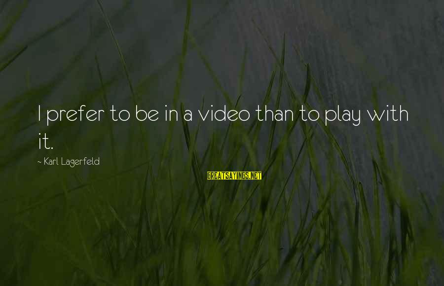 Summer Break Ups Sayings By Karl Lagerfeld: I prefer to be in a video than to play with it.