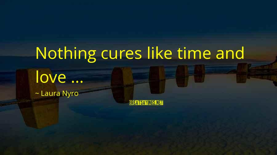 Summer Break Ups Sayings By Laura Nyro: Nothing cures like time and love ...