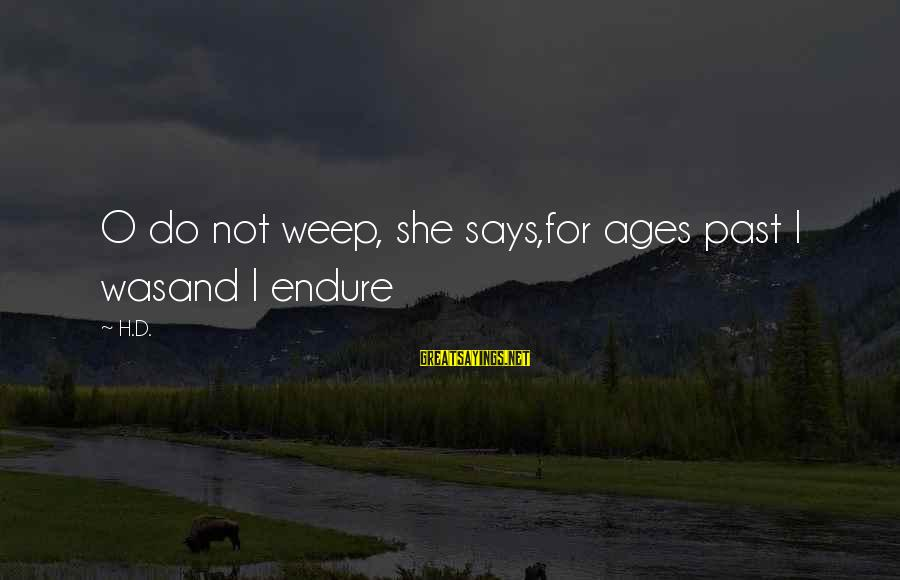 Summer Days Get Longer Sayings By H.D.: O do not weep, she says,for ages past I wasand I endure