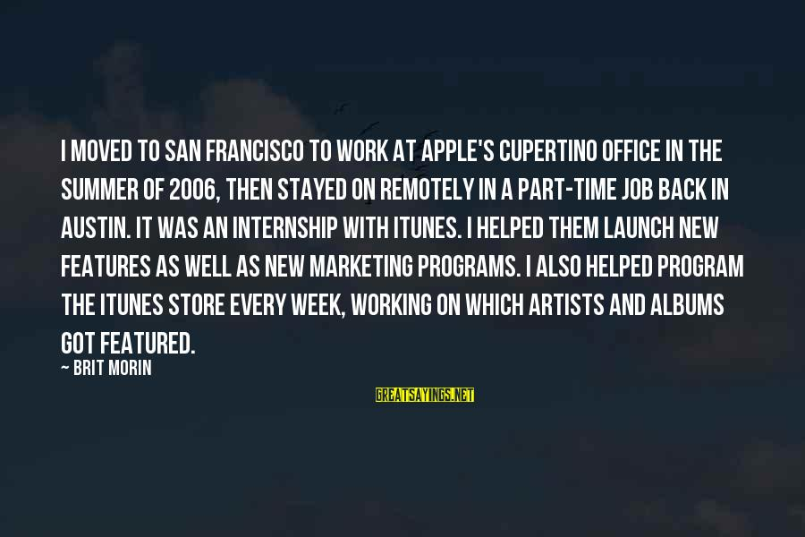 Summer Internship Sayings By Brit Morin: I moved to San Francisco to work at Apple's Cupertino office in the summer of