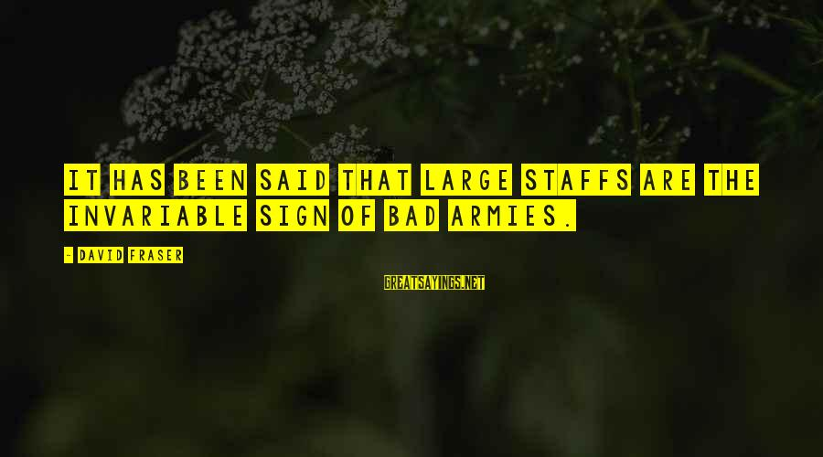 Summer Of 69 Sayings By David Fraser: It has been said that large staffs are the invariable sign of bad armies.