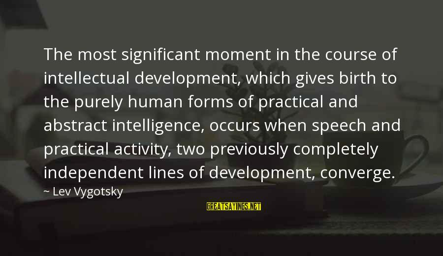 Summer Of 69 Sayings By Lev Vygotsky: The most significant moment in the course of intellectual development, which gives birth to the