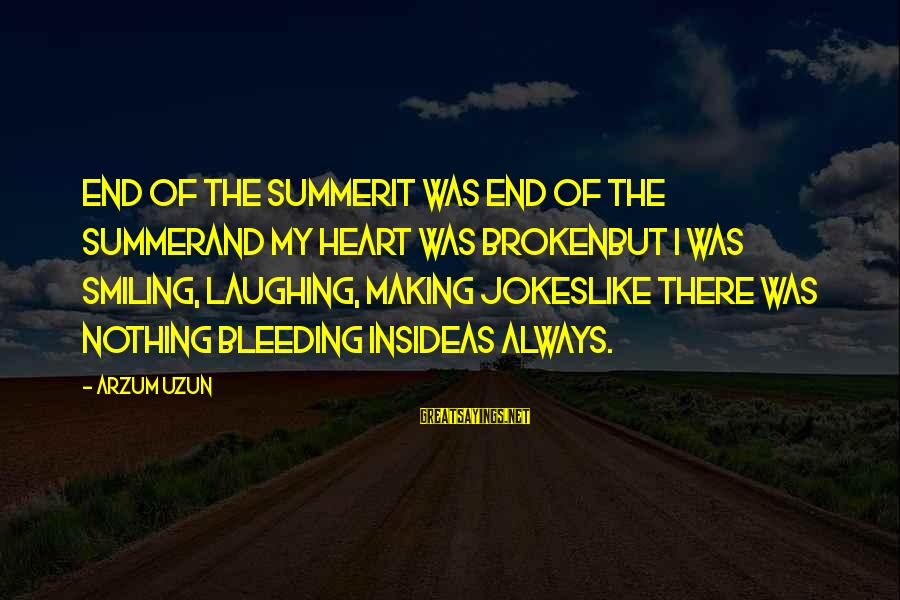 Summer Quotes And Sayings By Arzum Uzun: End of the SummerIt was end of the summerAnd my heart was brokenbut i was