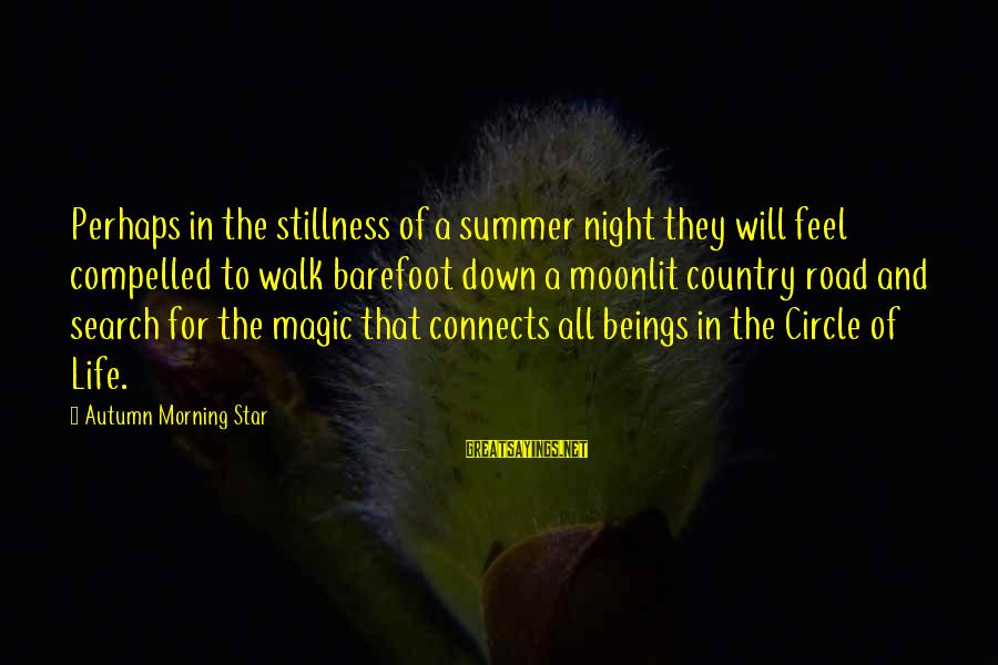 Summer Quotes And Sayings By Autumn Morning Star: Perhaps in the stillness of a summer night they will feel compelled to walk barefoot