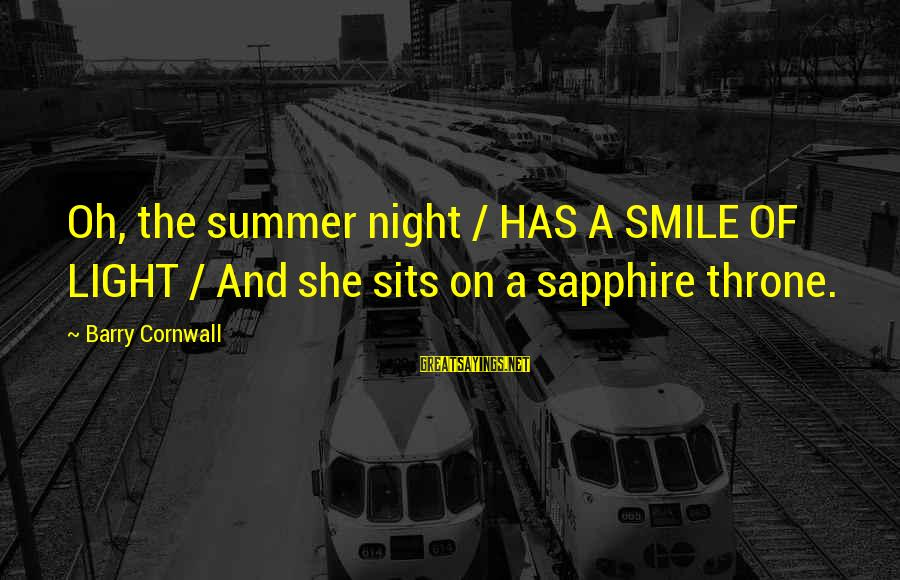 Summer Quotes And Sayings By Barry Cornwall: Oh, the summer night / HAS A SMILE OF LIGHT / And she sits on