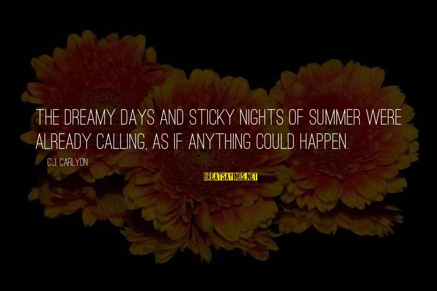 Summer Quotes And Sayings By C.J. Carlyon: The dreamy days and sticky nights of summer were already calling, as if anything could