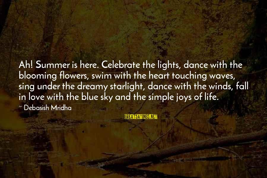 Summer Quotes And Sayings By Debasish Mridha: Ah! Summer is here. Celebrate the lights, dance with the blooming flowers, swim with the