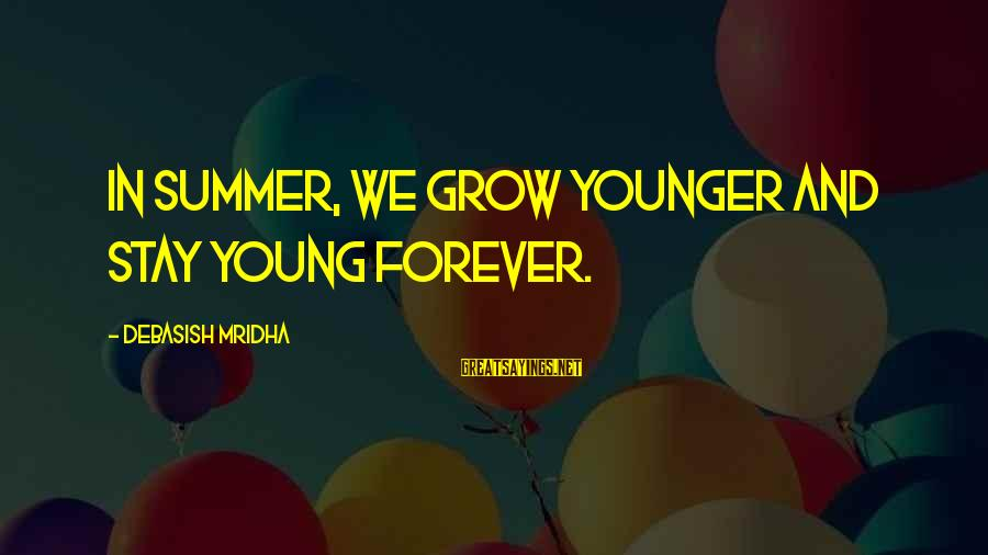 Summer Quotes And Sayings By Debasish Mridha: In summer, we grow younger and stay young forever.