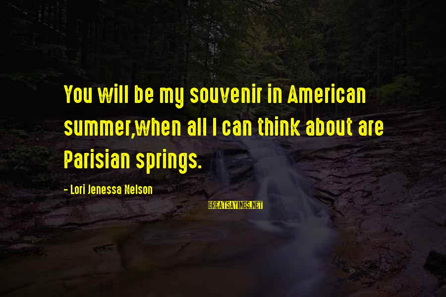 Summer Quotes And Sayings By Lori Jenessa Nelson: You will be my souvenir in American summer,when all I can think about are Parisian
