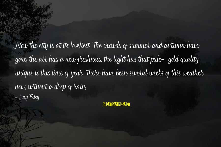 Summer Quotes And Sayings By Lucy Foley: Now the city is at its loveliest. The crowds of summer and autumn have gone,