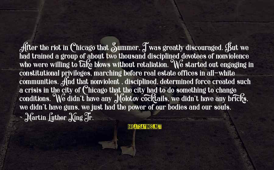 Summer Quotes And Sayings By Martin Luther King Jr.: After the riot in Chicago that Summer, I was greatly discouraged. But we had trained