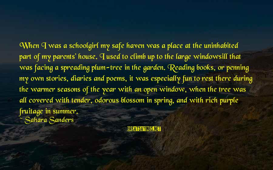 Summer Quotes And Sayings By Sahara Sanders: When I was a schoolgirl my safe haven was a place at the uninhabited part