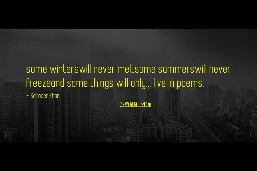 Summer Quotes And Sayings By Sanober Khan: some winterswill never meltsome summerswill never freezeand some things will only... live in poems.