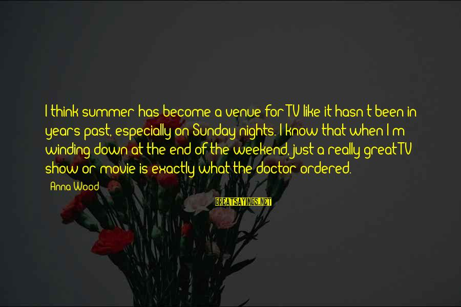 Summer Winding Down Sayings By Anna Wood: I think summer has become a venue for TV like it hasn't been in years