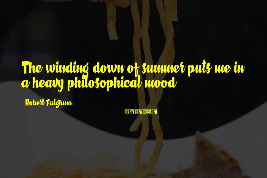 Summer Winding Down Sayings By Robert Fulghum: The winding down of summer puts me in a heavy philosophical mood.