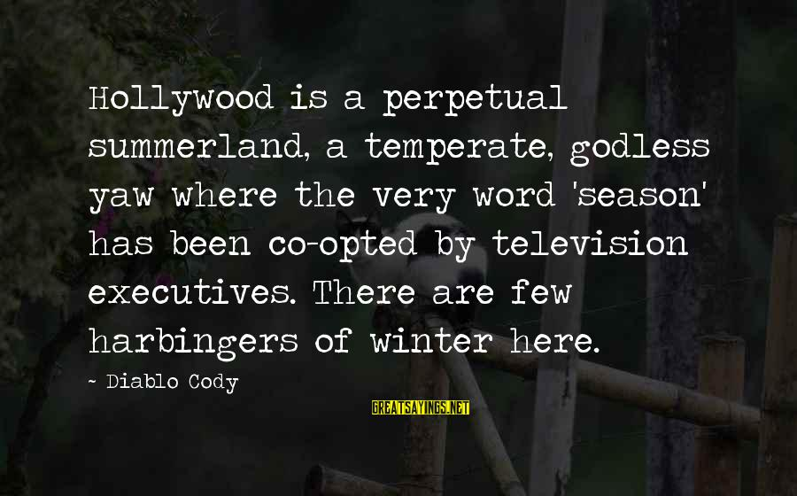 Summerland Sayings By Diablo Cody: Hollywood is a perpetual summerland, a temperate, godless yaw where the very word 'season' has