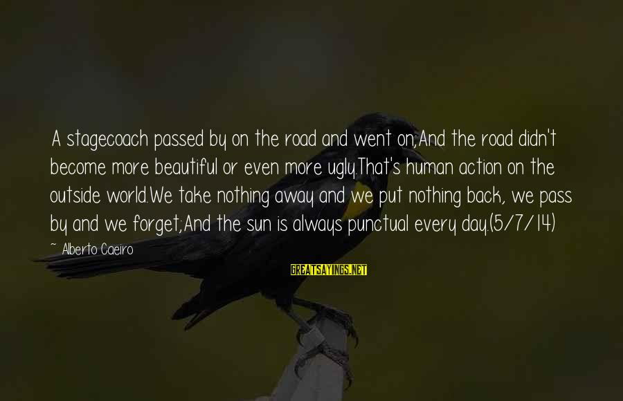 Sun God Sayings By Alberto Caeiro: A stagecoach passed by on the road and went on;And the road didn't become more