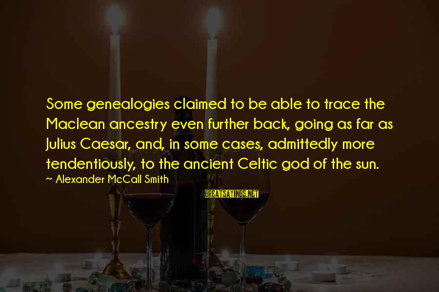 Sun God Sayings By Alexander McCall Smith: Some genealogies claimed to be able to trace the Maclean ancestry even further back, going