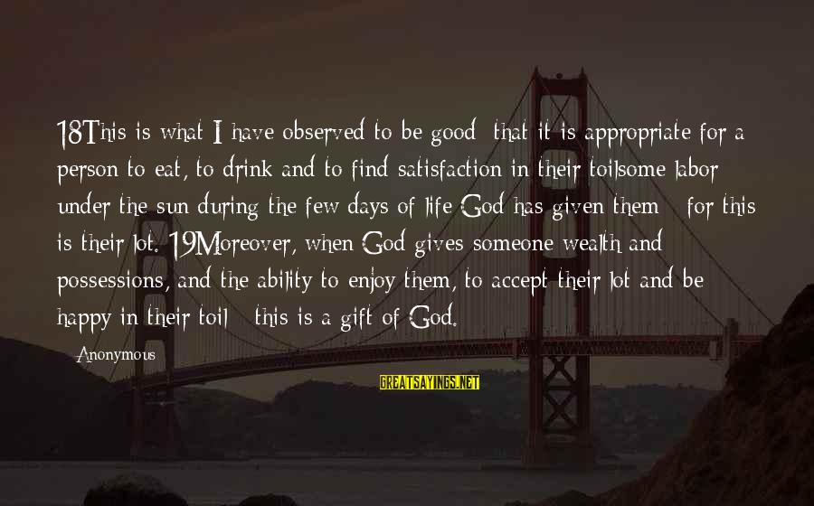 Sun God Sayings By Anonymous: 18This is what I have observed to be good: that it is appropriate for a