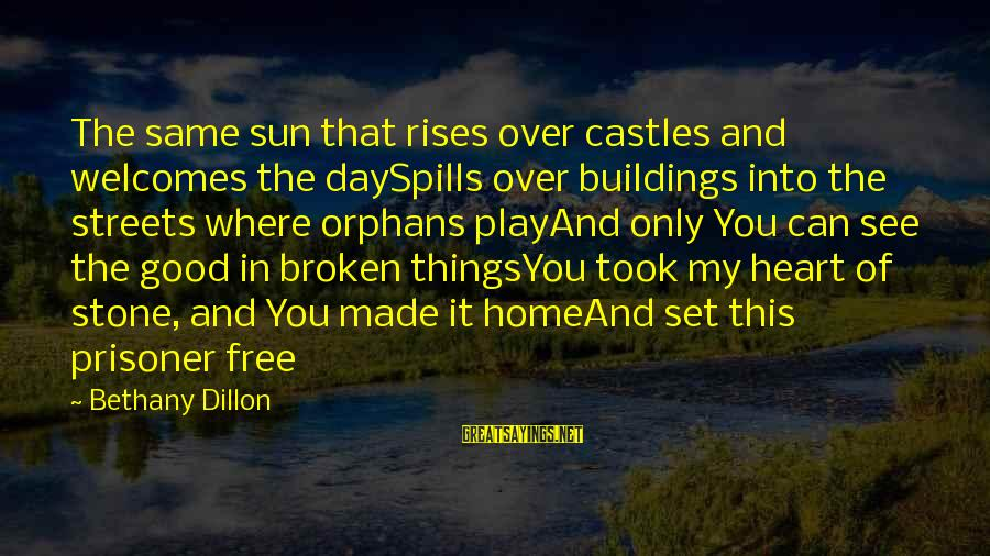 Sun God Sayings By Bethany Dillon: The same sun that rises over castles and welcomes the daySpills over buildings into the