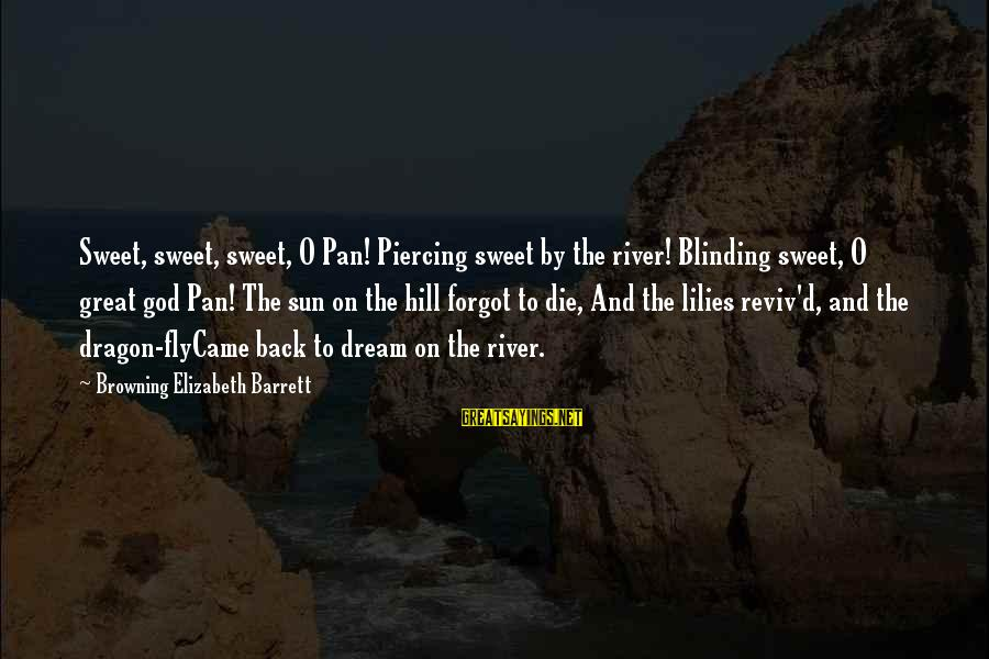Sun God Sayings By Browning Elizabeth Barrett: Sweet, sweet, sweet, O Pan! Piercing sweet by the river! Blinding sweet, O great god