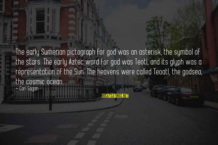 Sun God Sayings By Carl Sagan: The early Sumerian pictograph for god was an asterisk, the symbol of the stars. The