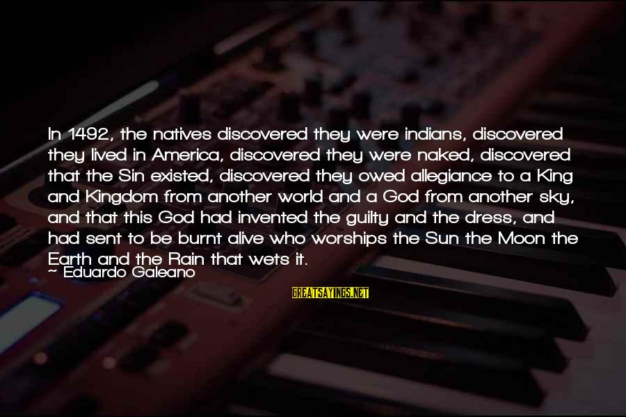 Sun God Sayings By Eduardo Galeano: In 1492, the natives discovered they were indians, discovered they lived in America, discovered they