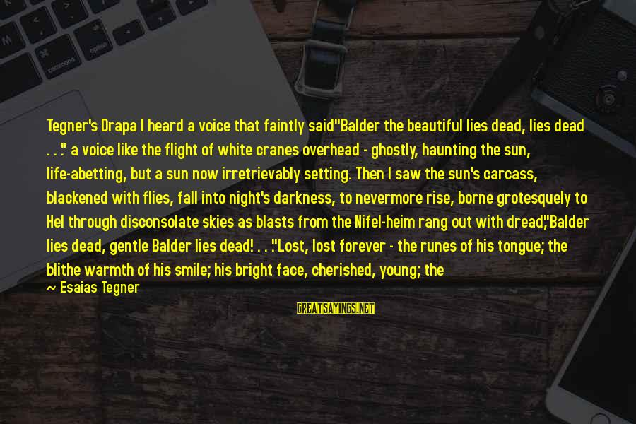 "Sun God Sayings By Esaias Tegner: Tegner's Drapa I heard a voice that faintly said""Balder the beautiful lies dead, lies dead"