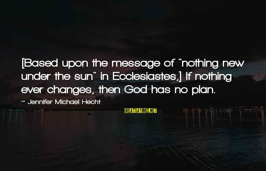 """Sun God Sayings By Jennifer Michael Hecht: [Based upon the message of """"nothing new under the sun"""" in Ecclesiastes,] If nothing ever"""